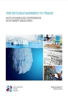 The Invisible Barriers to Trade How Businesses Experience Non-Tariff Measures International Trade Centre (ITC), 30 June 2016 Small firms in the world s poorest countries are hit hardest by non-tariff
