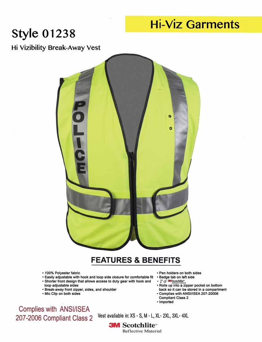 Style 01238 Hi Vizibility Break-Away Vest 100% polyester fabric Easily adjustable with hook and loop side closure for a comfortable fit Shorter front design that allows access to duty gear with hook