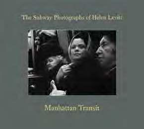 Portraits of New York highlights PhoTogrAPhY Manhattan Transit: The Subway Photographs of Helen Levitt Edited by Marvin Hoshino, Thomas Zander. Introduction by David Campany.