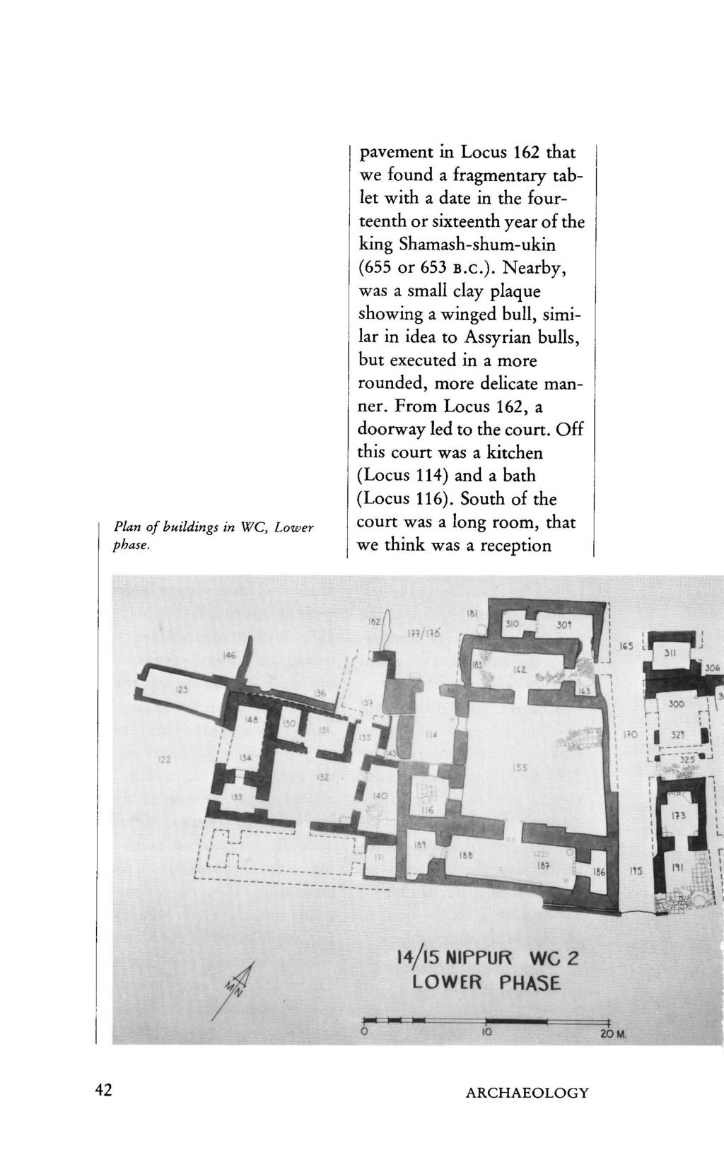 Plan of buildings in WC, Lower phase. pavement in Locus 162 that we found a fragmentary tablet with a date in the fourteenth or sixteenth year of the king Shamash-shum-ukin (655 or 653 B.C.).