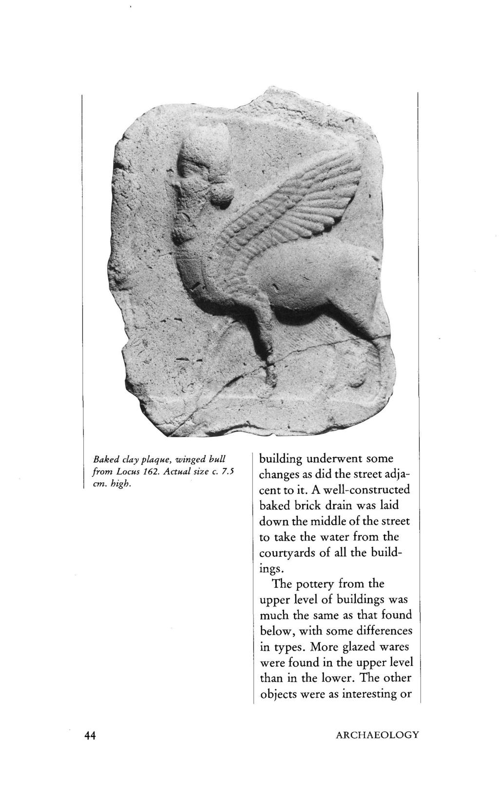 Baked clay plaque, winged bull from Locus 162. Actual size c. 7.5 cm. high. building underwent some changes as did the street adjacent to it.