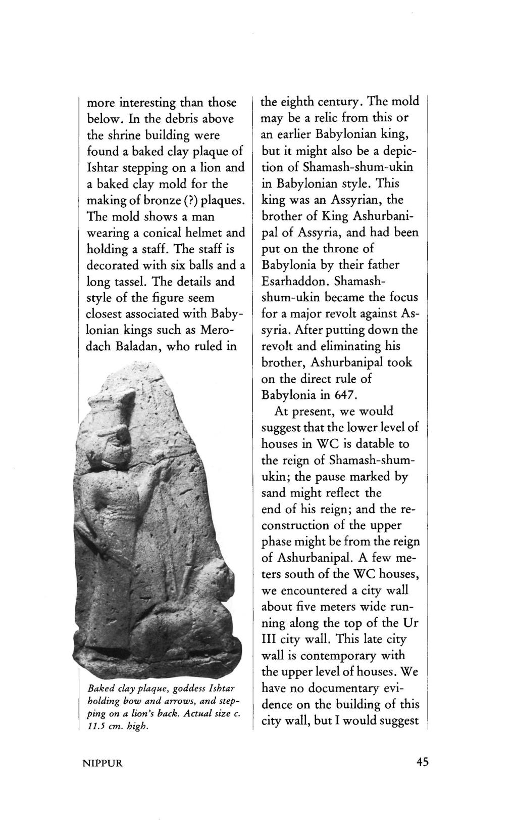 more interesting than those below. In the debris above the shrine building were found a baked clay plaque of Ishtar stepping on a lion and a baked clay mold for the making of bronze (?) plaques.