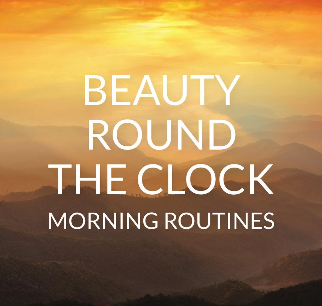BEAUTY ROUND THE CLOCK - MORNING ROUTINES C C m t s f I A C C M E MORNING ROUTINES Speed and efficacy are definitely not mutually exclusive, and with this in mind that consumers are increasingly