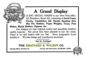 , silverware manufacturer $1,000 The American hatter, Volume 36 1907 Fabrics, Fancy Good and Notions 1908 Fancy Goods Ad 1908 Brainard & Wilson Co, Danbury,