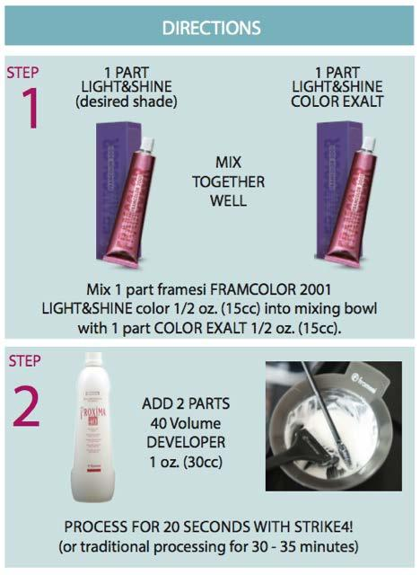 7. WHAT ARE THE APPLICATION INSTRUCTIONS FOR FRAMCOLOR 2001 LIGHT&SHINE? 8. WHAT VOLUME DEVELOPER IS RECOMMENDED WITH FRAMCOLOR 2001 LIGHT&SHINE? 40 VOLUME DEVELOPER IS RECOMMENDED FOR MAXIMUM LIFT.