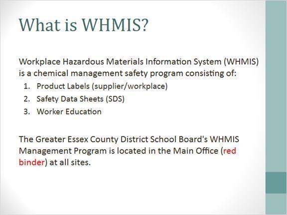 1.2 What is WHMIS? Workplace Hazardous Materials Information System (or WHMIS) is a chemical management safety program.