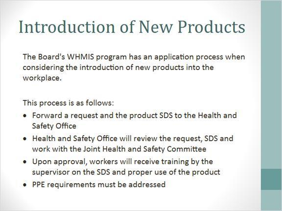 1.18 Introduction of New Products The Board s WHMIS Management Program details the application process for the introduction of new products into the workplace.