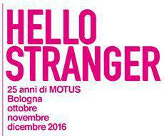 HELLO STRANGER 25 years of MOTUS Bologna, October December 2016 2016 Special Project promoted by the Municipality of Bologna and Emilia Romagna Teatro Fondazione with the support of Regione Emilia