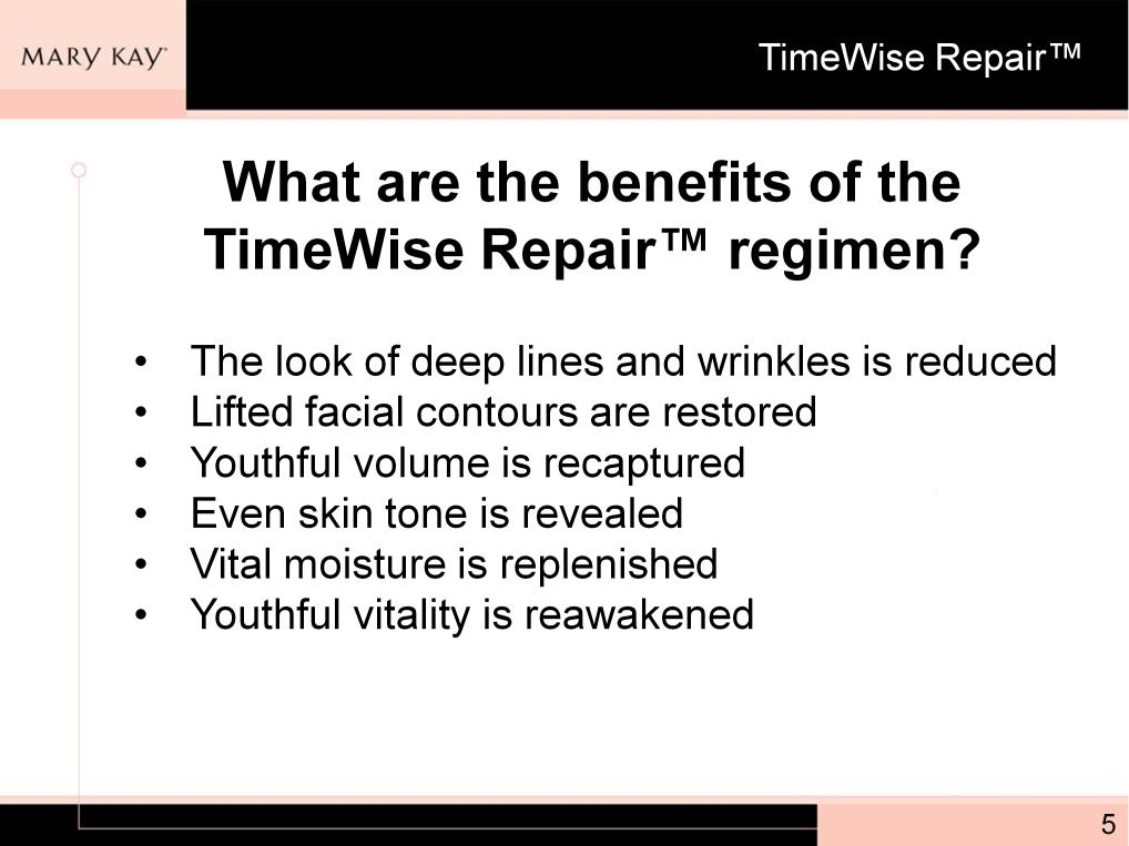 From the beginning, we wanted TimeWise Repair to undergo the most comprehensive studies ever conducted on any new Mary Kay product to date so that there would be no doubt about the benefits and