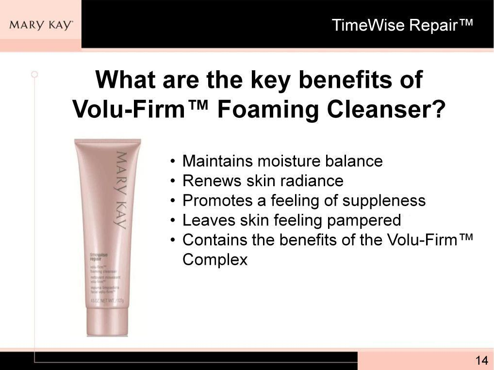 The power statement for Volu-Firm Foaming Cleanser is Revitalize, renew, go beyond cleansing, and its main benefits, in addition to containing the Volu-Firm Complex, are: It maintains moisture