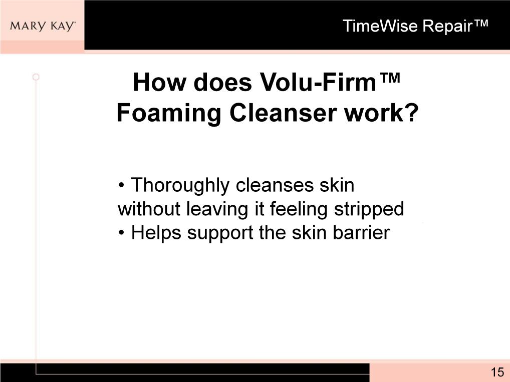 next step in the TimeWise Repair regimen. Now we ll learn how the Foaming Cleanser works.