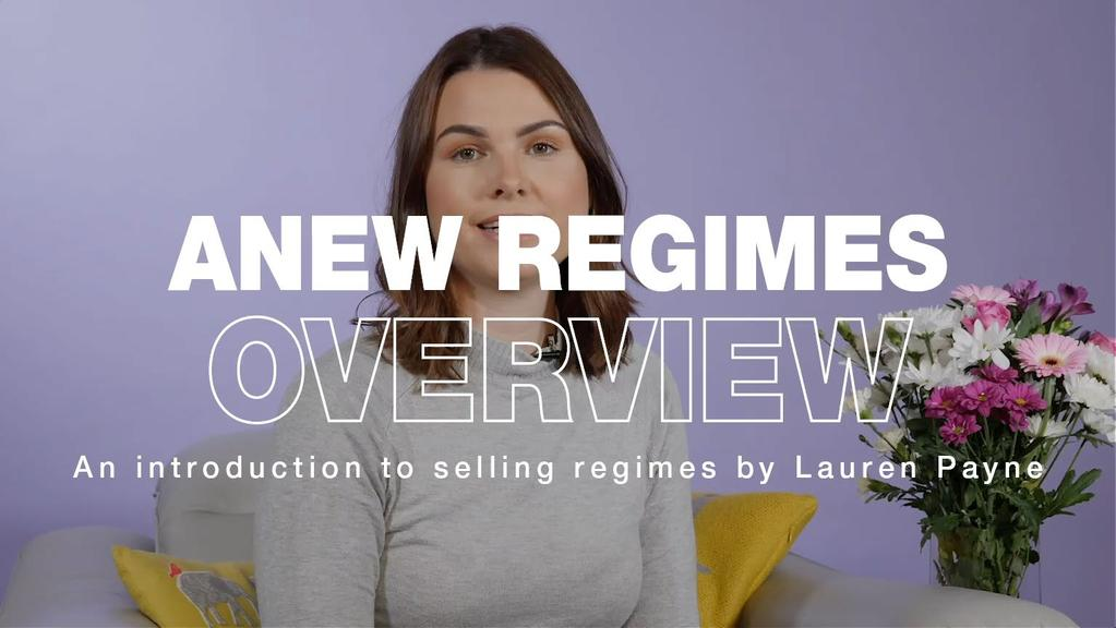 SELLING ANEW REGIMES VIDEOS Now that you have a good understanding of the ANEW brand, ranges and regimes, you are ready to start selling!