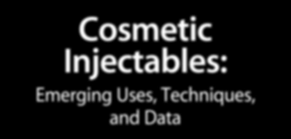 Supplement to June 2013 CME Activity Cosmetic Injectables: Emerging Uses, Techniques, and